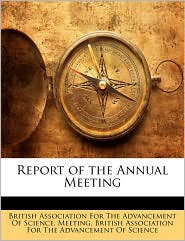 Report of the Annual Meeting - Created by British Association For The Advancement