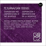 Tijuana/San Diego: Cooperation and Confrontation at the Interface - Gallery@calit2