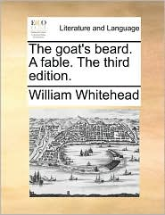 The goat's beard. A fable. The third edition. - William Whitehead