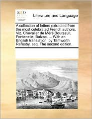 A Collection Of Letters Extracted From The Most Celebrated French Authors. Viz. Chevalier De Méré Boursault, Fontenelle, Balzac, .