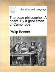 The beau philosopher. A poem. By a gentleman of Cambridge. - Philip Bennet