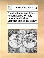 An affectionate address to candidates for holy orders, and to the younger part of the clergy. - See Notes Multiple Contributors
