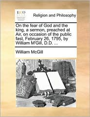 On The Fear Of God And The King, A Sermon, Preached At Air, On Occasion Of The Public Fast, February 26, 1795, By William M'gill,