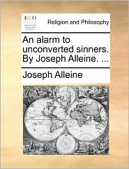 An Alarm to Unconverted Sinners. by Joseph Alleine. ...