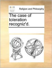 The case of toleration recogniz'd. - See Notes Multiple Contributors