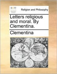 Letters religious and moral. By Clementina. - Clementina