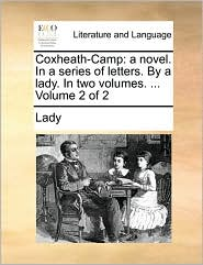 Coxheath-Camp: a novel. In a series of letters. By a lady. In two volumes. ... Volume 2 of 2 - Lady