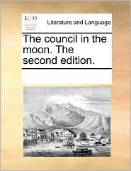 The council in the moon. The second edition. - See Notes Multiple Contributors