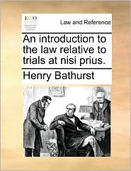 An introduction to the law relative to trials at nisi prius. - Henry Bathurst