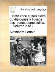 L'institutrice Et Son Élève; Ou Dialogues À L'usage Des Jeunes Demoiselles. ...  Volume 2 Of 2