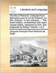 The Life Of Petrarch. Collected From Memoires Pour La Vie De Petrarch, By Mrs. Dobson. In Two Volumes. ... The Fourth Edition, Emb