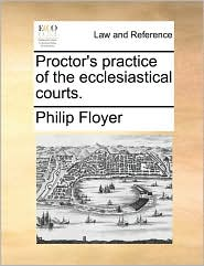 Proctor's Practice Of The Ecclesiastical Courts.