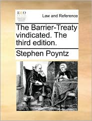 The Barrier-treaty Vindicated. The Third Edition.