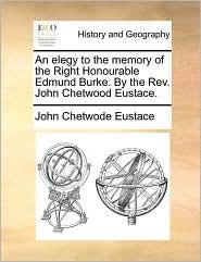 An elegy to the memory of the Right Honourable Edmund Burke. By the Rev. John Chetwood Eustace. - John Chetwode Eustace