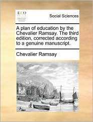 A plan of education by the Chevalier Ramsay. The third edition, corrected according to a genuine manuscript. - Chevalier Ramsay