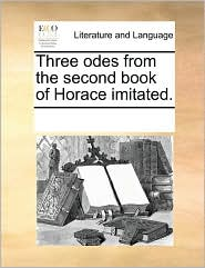 Three Odes from the Second Book of Horace Imitated.