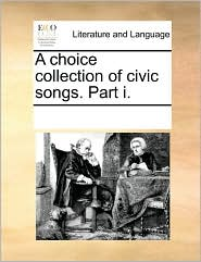 A choice collection of civic songs. Part i. - See Notes Multiple Contributors