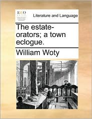 The estate-orators; a town eclogue. - William Woty
