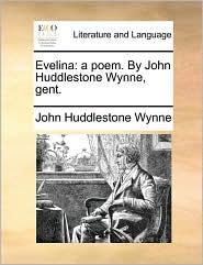 Evelina: a poem. By John Huddlestone Wynne, gent. - John Huddlestone Wynne