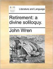Retirement: a divine soliloquy. - John Wren