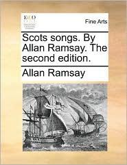 Scots songs. By Allan Ramsay. The second edition. - Allan Ramsay