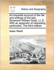 An Impartial Account Of The Life And Writings Of The Late Reverend William Dodd, Ll.d. With An Appendix Of Interesting Particulars