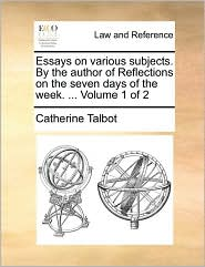 Essays on various subjects. By the author of Reflections on the seven days of the week. ... Volume 1 of 2 - Catherine Talbot