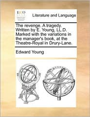 The Revenge. A Tragedy. Written By E. Young, Ll.d. Marked With The Variations In The Manager's Book, At The Theatre-royal In Drury