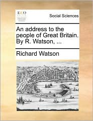 An address to the people of Great Britain. By R. Watson, ... - Richard Watson
