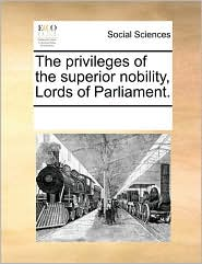 The privileges of the superior nobility, Lords of Parliament. - See Notes Multiple Contributors