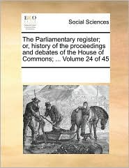 The Parliamentary register; or, history of the proceedings and debates of the House of Commons; ... Volume 24 of 45