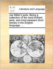 Joe Miller's jests. Being a collection of the most brilliant jests, and most pleasant short stories in the English language. ... - See Notes Multiple Contributors