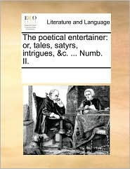 The poetical entertainer: or, tales, satyrs, intrigues, &c. ... Numb. II. - See Notes Multiple Contributors