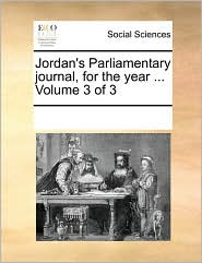 Jordan's Parliamentary Journal, For The Year ...  Volume 3 Of 3
