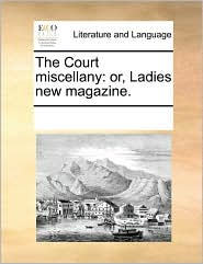 The Court Miscellany: Or, Ladies New Magazine.