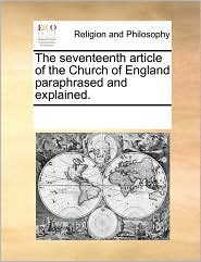 The seventeenth article of the Church of England paraphrased and explained. - See Notes Multiple Contributors