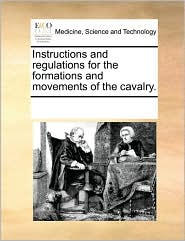 Instructions and Regulations for the Formations and Movements of the Cavalry.