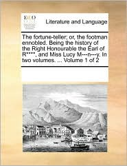 The fortune-teller; or, the footman ennobled. Being the history of the Right Honourable the Earl of R****, and Miss Lucy M---n---y. In two volumes. ... Volume 1 of 2 - See Notes Multiple Contributors
