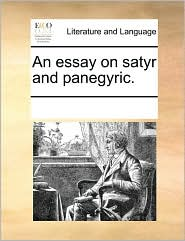 An essay on satyr and panegyric. - See Notes Multiple Contributors