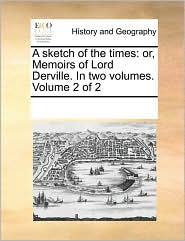 A sketch of the times: or, Memoirs of Lord Derville. In two volumes. Volume 2 of 2 - See Notes Multiple Contributors