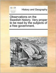 Observations on the Swedish history. Very proper to be read by the subjects of a free government. - See Notes Multiple Contributors