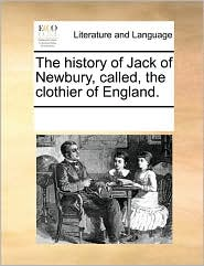 The history of Jack of Newbury, called, the clothier of England. - See Notes Multiple Contributors