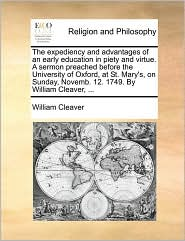 The Expediency And Advantages Of An Early Education In Piety And Virtue. A Sermon Preached Before The University Of Oxford, At St.