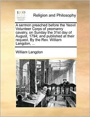 A sermon preached before the Yeovil Volunteer Corps of yeomanry cavalry, on Sunday the 31st day of August, 1794; and published at their request. By the Rev. William Langdon, ... - William Langdon