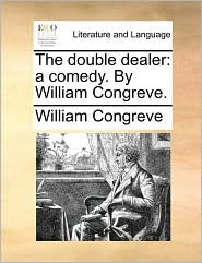 The Double Dealer: A Comedy. by William Congreve.