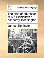 The plan of education at Mr. Elphinston's academy, Kensington. - James Elphinston
