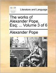 The works of Alexander Pope, Esq; ... Volume 3 of 6 - Alexander Pope