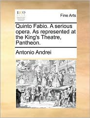 Quinto Fabio. A serious opera. As represented at the King's Theatre, Pantheon. - Antonio Andrei