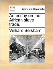 An essay on the African slave trade. - William Belsham