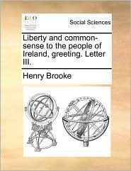 Liberty And Common-sense To The People Of Ireland, Greeting. Letter Iii.